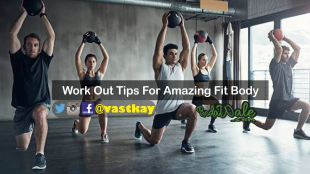 Work Out Tips For Amazing Fit Body 8